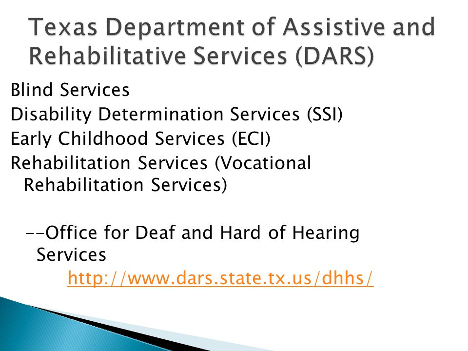 Blind Services Disability Determination Services (SSI) Early Childhood Services (ECI) Rehabilitation Services (Vocational Rehabilitation Services) --Office for Deaf and Hard of Hearing Services