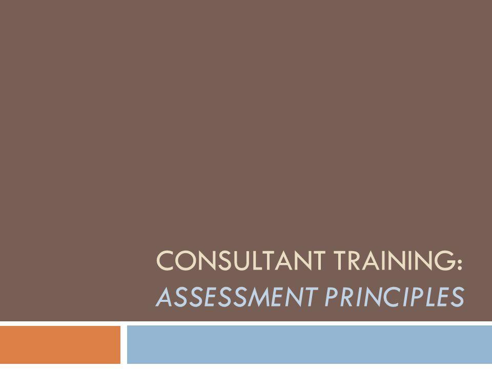 CONSULTANT TRAINING: ASSESSMENT PRINCIPLES