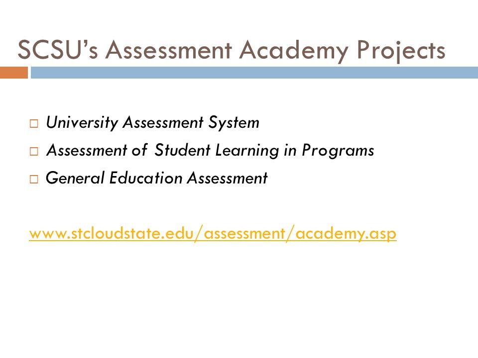 SCSUs Assessment Academy Projects University Assessment System Assessment of Student Learning in Programs General Education Assessment www.stcloudstat