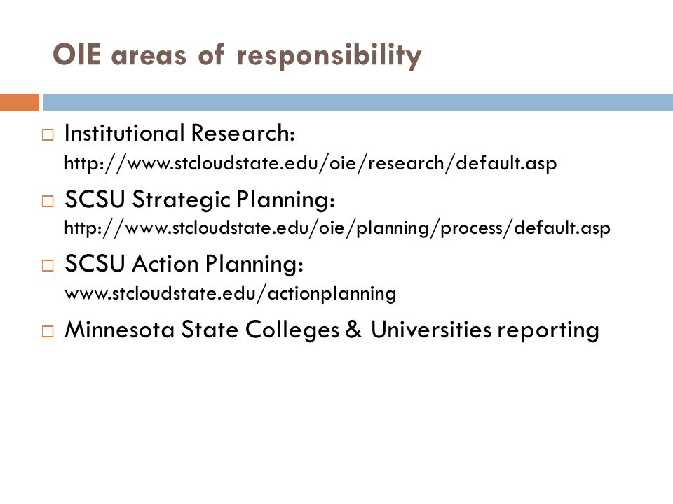 OIE areas of responsibility Institutional Research: http://www.stcloudstate.edu/oie/research/default.asp SCSU Strategic Planning: http://www.stcloudst