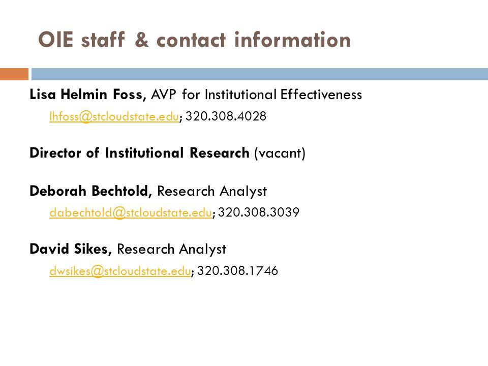 OIE staff & contact information Lisa Helmin Foss, AVP for Institutional Effectiveness lhfoss@stcloudstate.edulhfoss@stcloudstate.edu; 320.308.4028 Dir