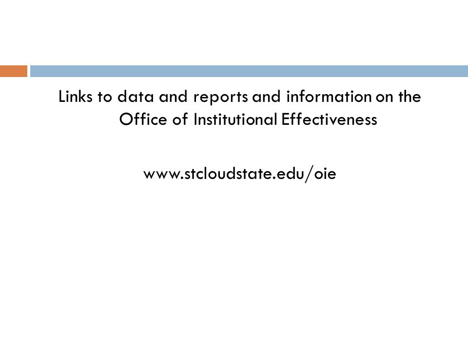 Links to data and reports and information on the Office of Institutional Effectiveness www.stcloudstate.edu/oie