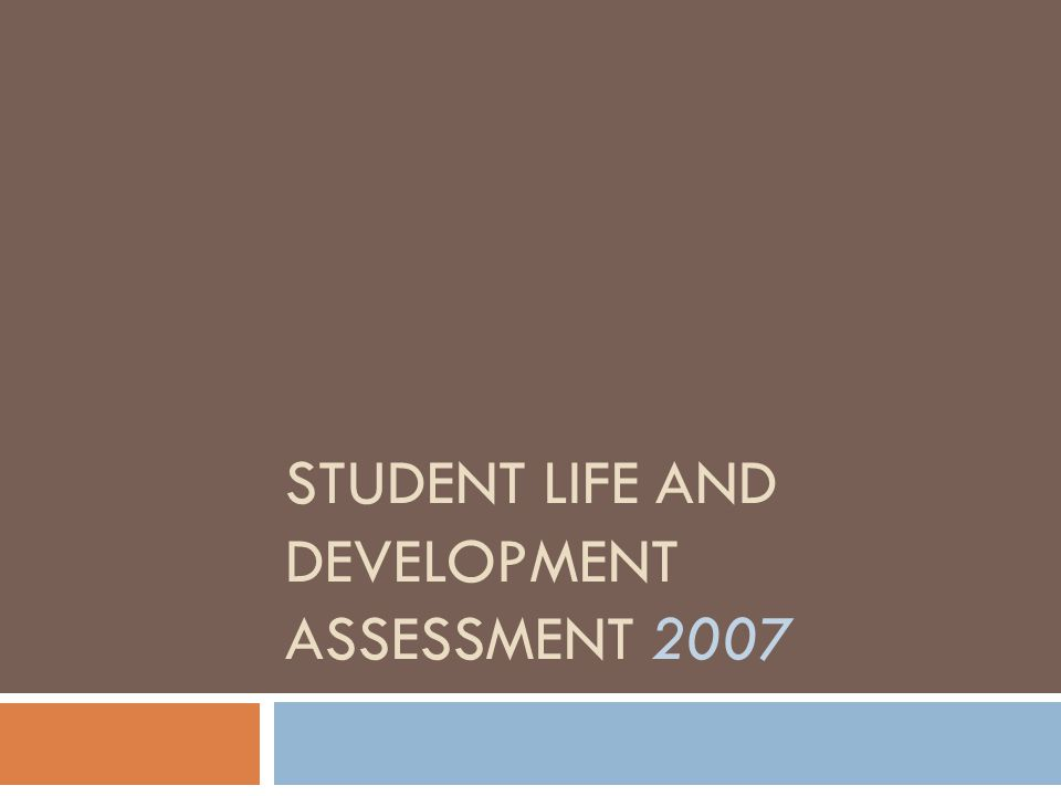 STUDENT LIFE AND DEVELOPMENT ASSESSMENT 2007