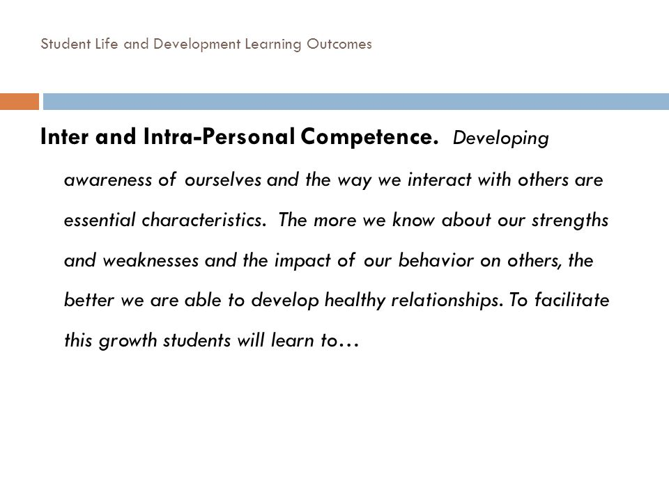 Student Life and Development Learning Outcomes Inter and Intra-Personal Competence. Developing awareness of ourselves and the way we interact with oth