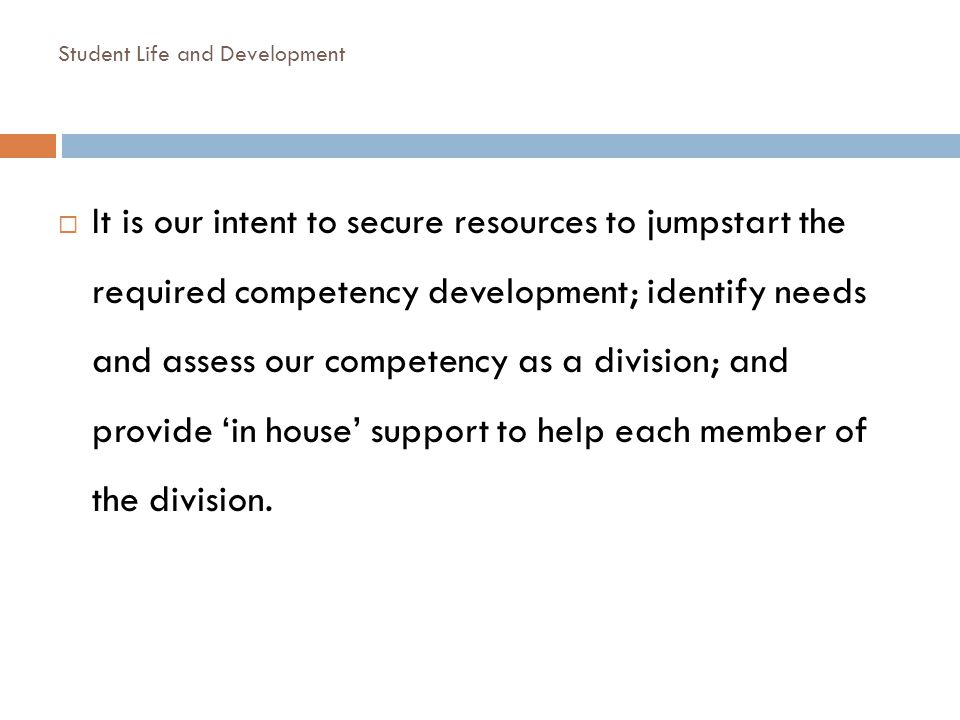 It is our intent to secure resources to jumpstart the required competency development; identify needs and assess our competency as a division; and pro