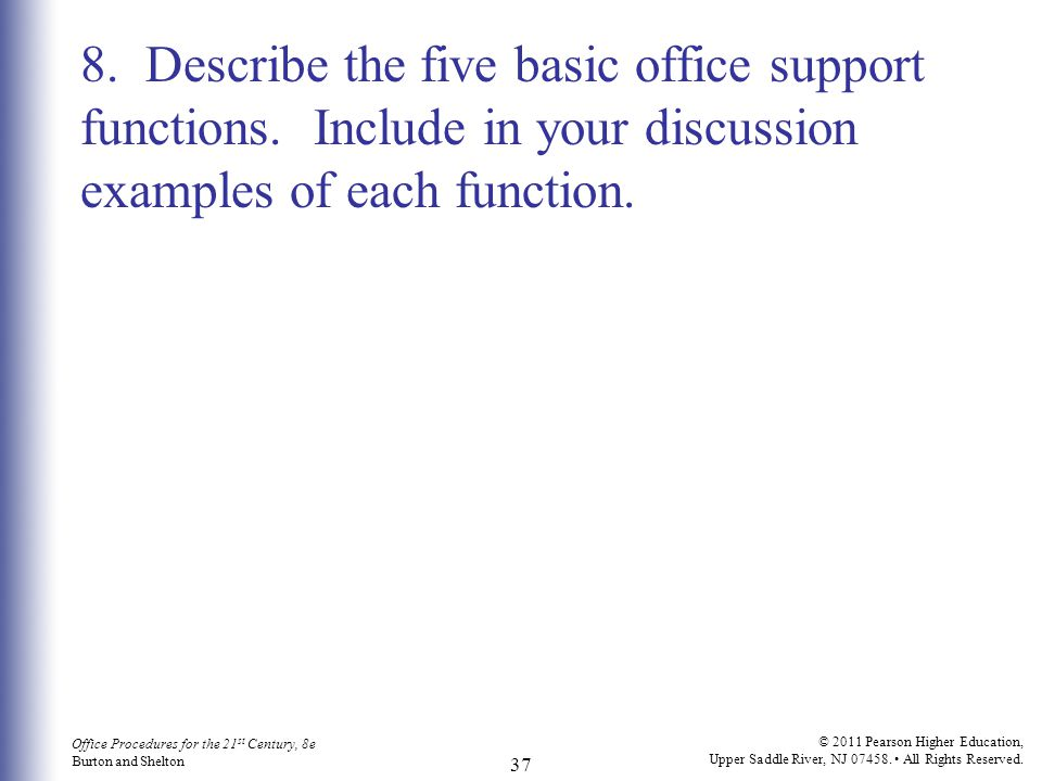 Office Procedures for the 21 st Century, 8e Burton and Shelton © 2011 Pearson Higher Education, Upper Saddle River, NJ 07458. All Rights Reserved. 37