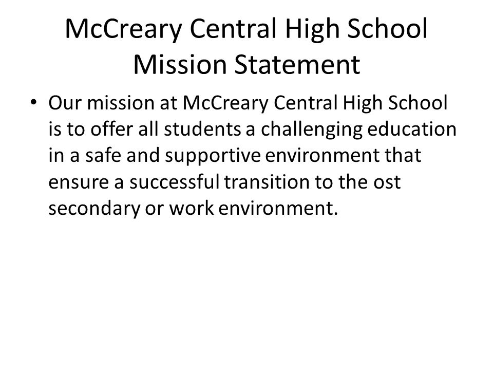 McCreary Central High School Mission Statement Our mission at McCreary Central High School is to offer all students a challenging education in a safe