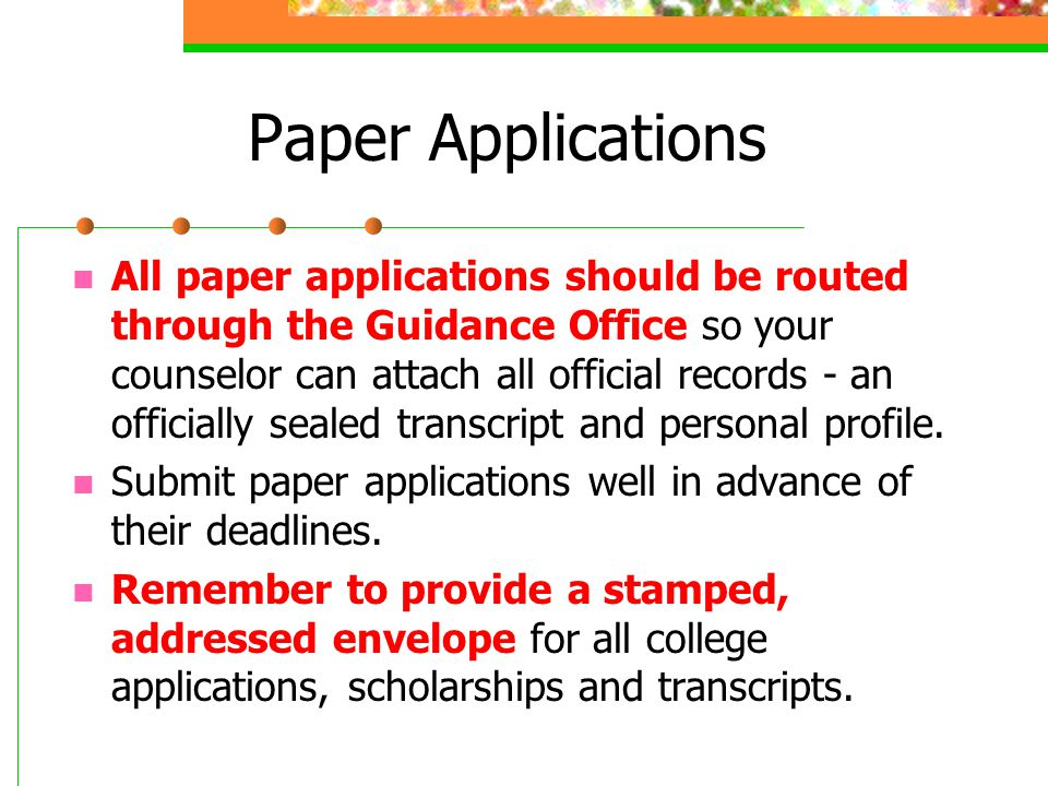 Paper Applications All paper applications should be routed through the Guidance Office so your counselor can attach all official records - an official