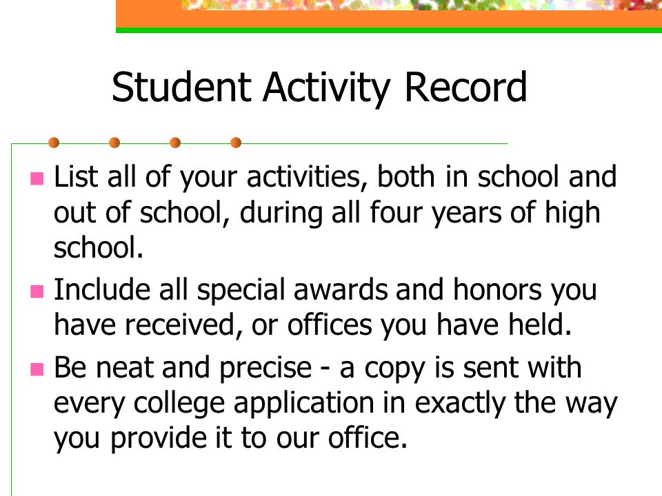 Student Activity Record List all of your activities, both in school and out of school, during all four years of high school. Include all special award