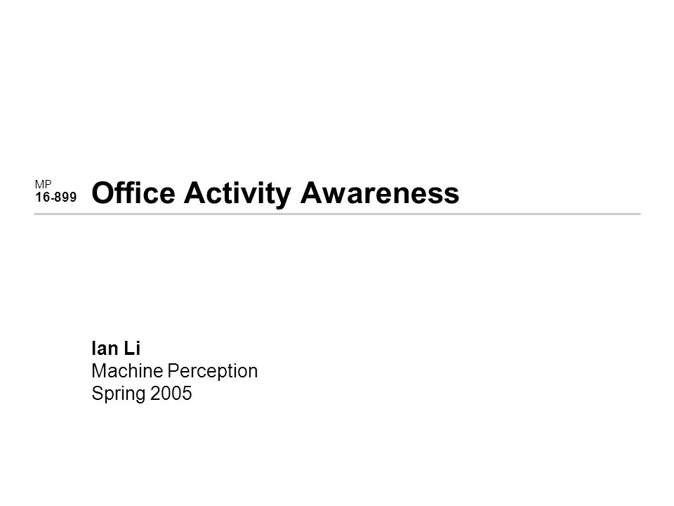 MP 16 - 899 Office Activity Awareness Ian Li Machine Perception Spring 2005
