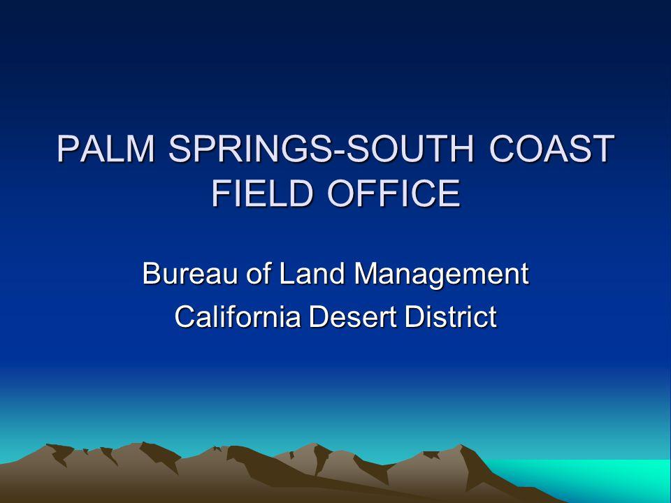 PALM SPRINGS-SOUTH COAST FIELD OFFICE Bureau of Land Management California Desert District