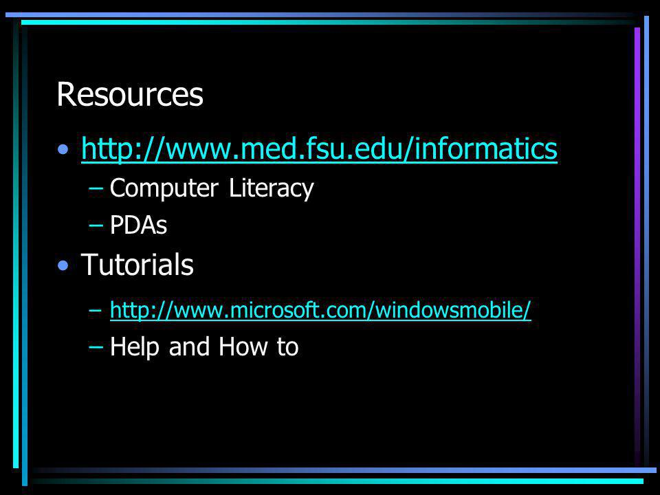 Resources http://www.med.fsu.edu/informatics –Computer Literacy –PDAs Tutorials –http://www.microsoft.com/windowsmobile/http://www.microsoft.com/windo