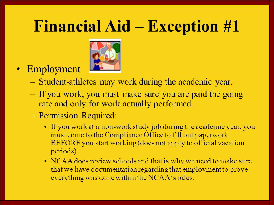 Financial Aid – Exception #1 Employment –Student-athletes may work during the academic year.