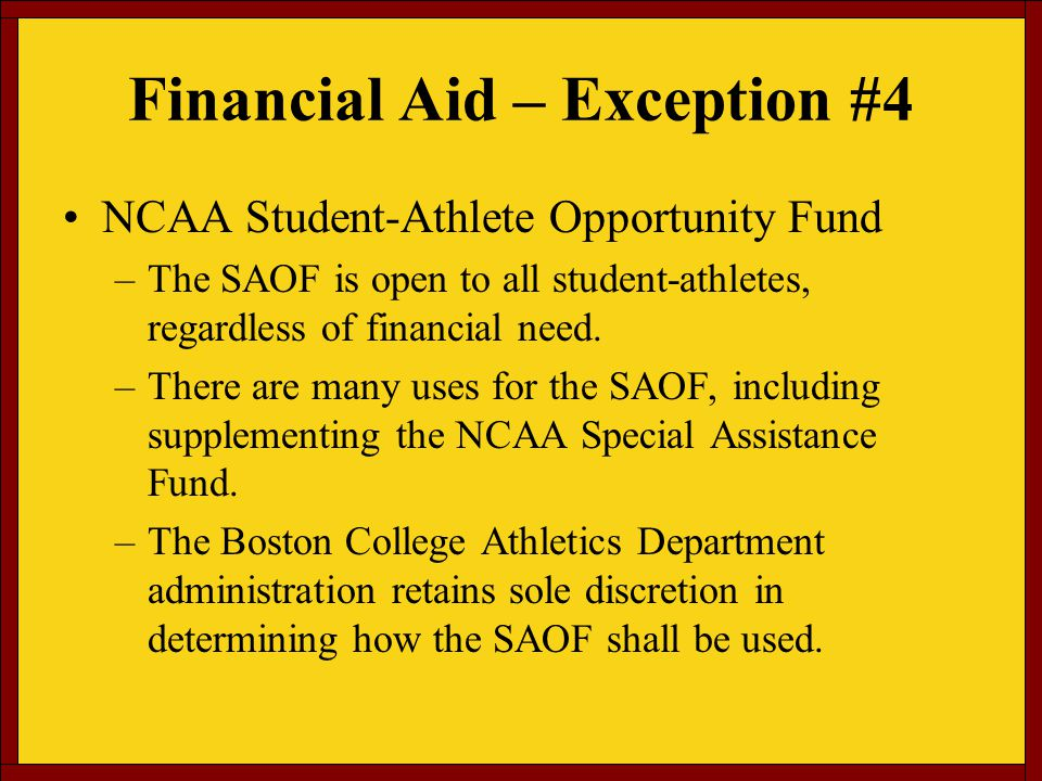 Financial Aid – Exception #4 NCAA Student-Athlete Opportunity Fund –The SAOF is open to all student-athletes, regardless of financial need.