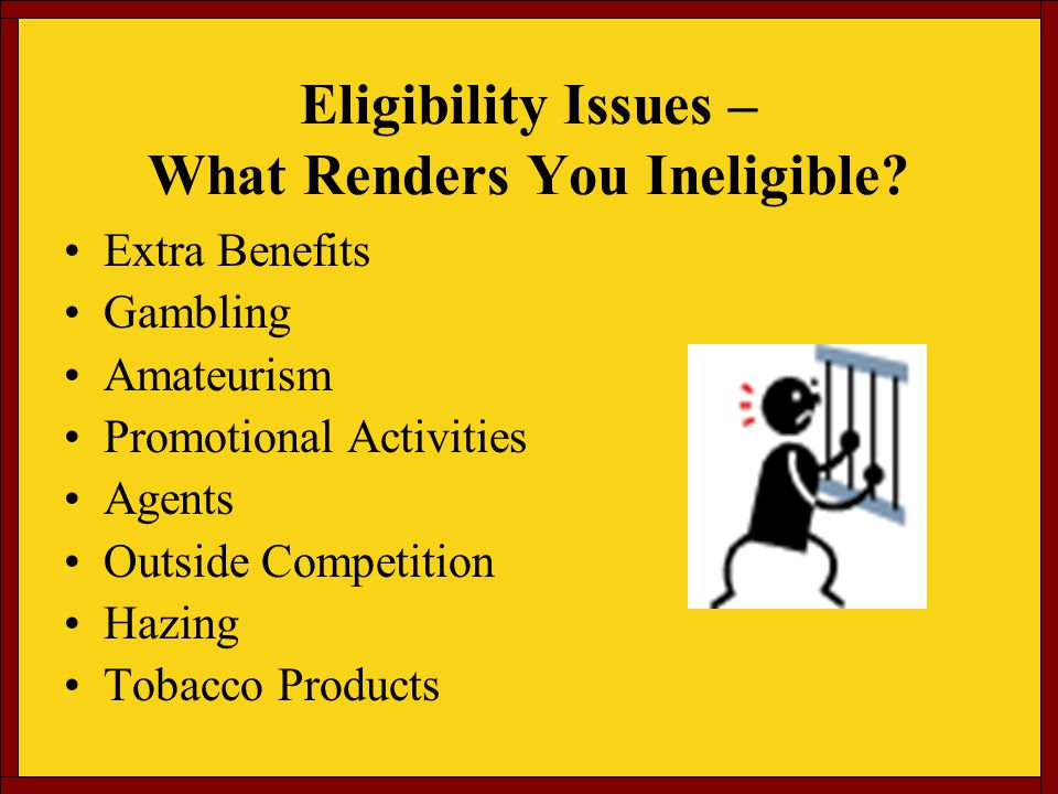 Eligibility Issues – What Renders You Ineligible.