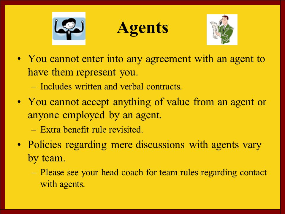 Agents You cannot enter into any agreement with an agent to have them represent you.