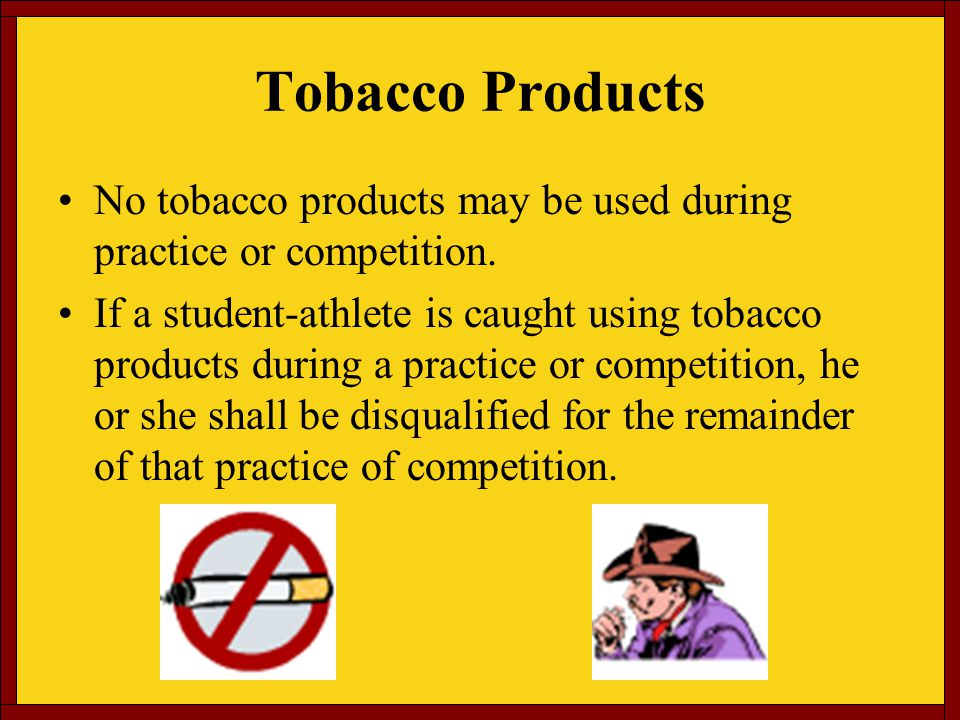 Tobacco Products No tobacco products may be used during practice or competition.
