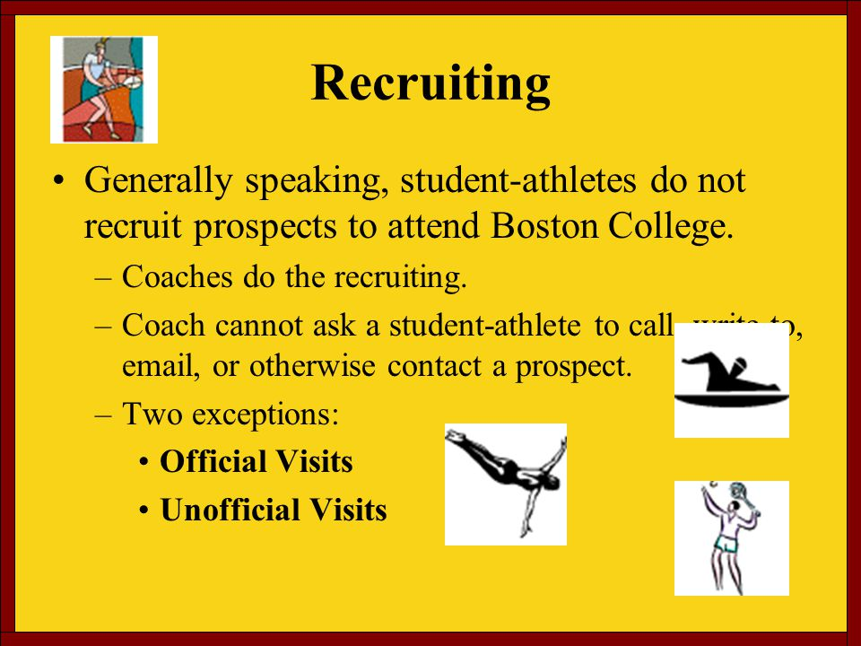 Recruiting Generally speaking, student-athletes do not recruit prospects to attend Boston College.