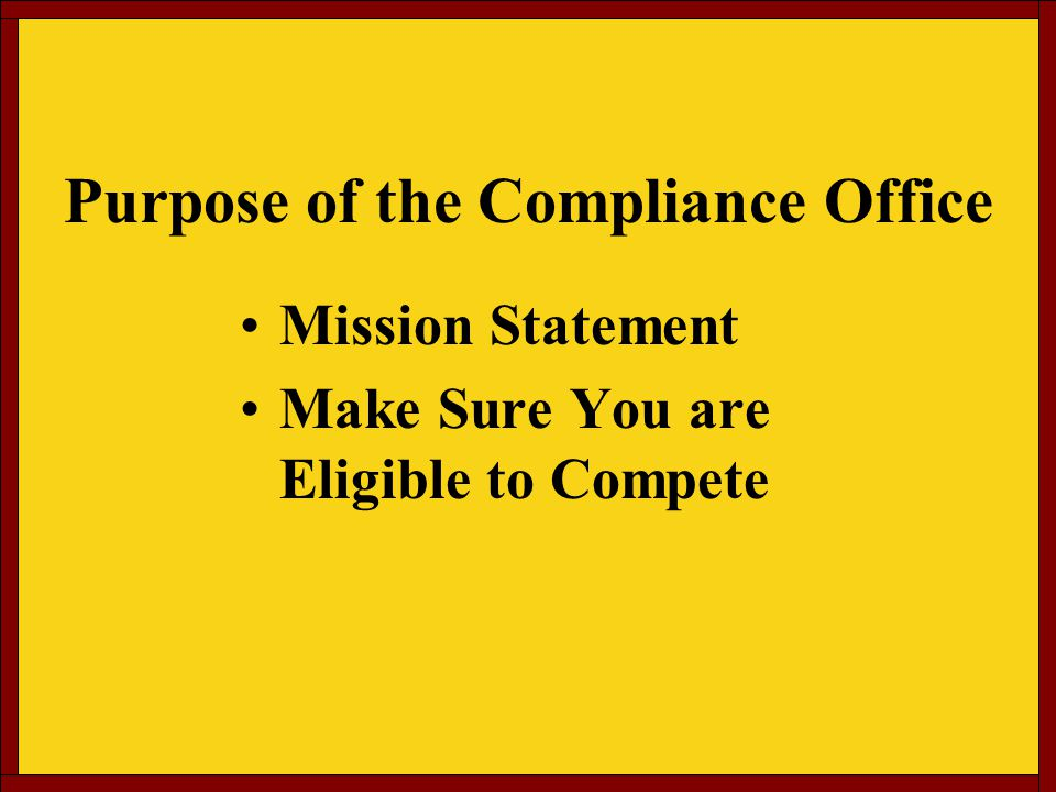 Purpose of the Compliance Office Mission Statement Make Sure You are Eligible to Compete
