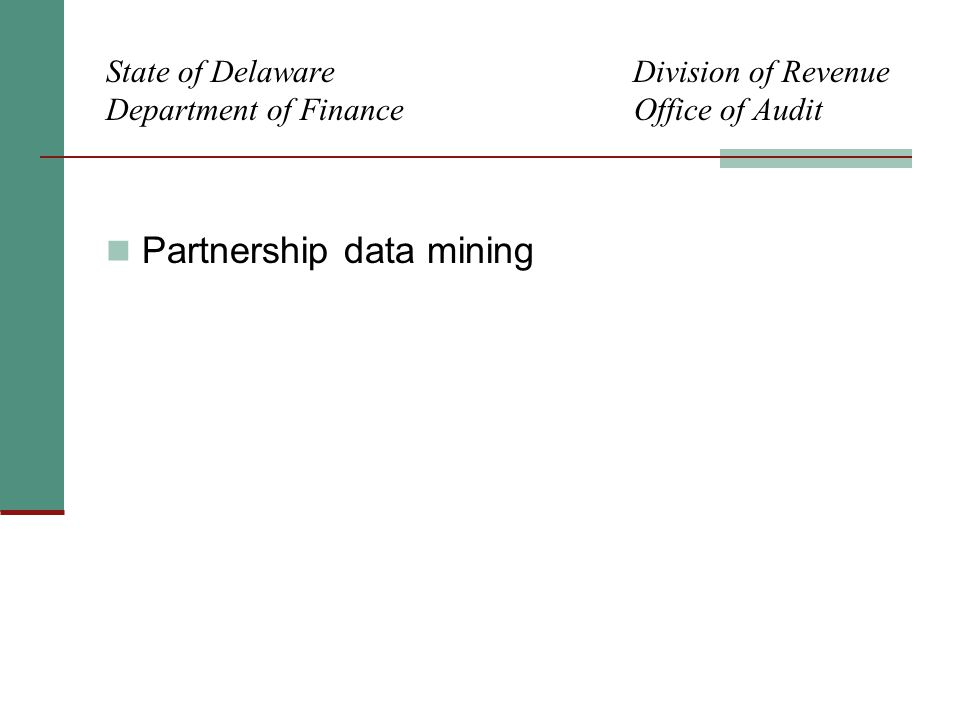 State of Delaware Division of Revenue Department of Finance Office of Audit Partnership data mining