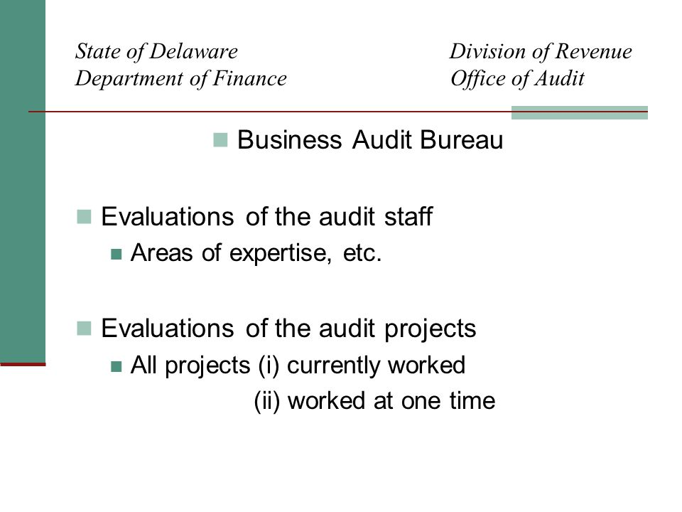 State of Delaware Division of Revenue Department of Finance Office of Audit Business Audit Bureau Evaluations of the audit staff Areas of expertise, etc.