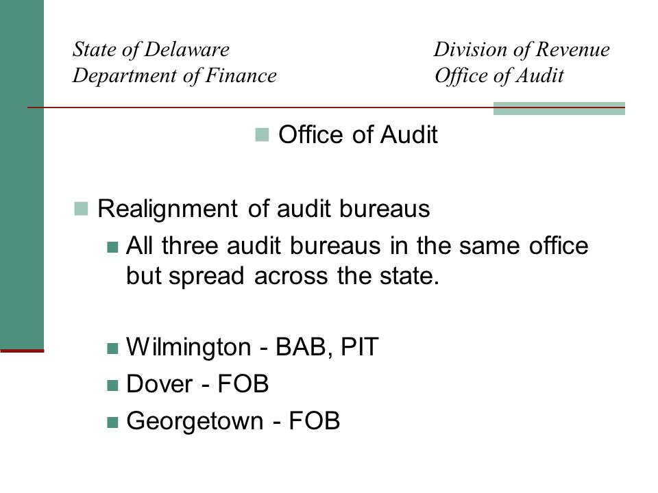 State of Delaware Division of Revenue Department of Finance Office of Audit Office of Audit Realignment of audit bureaus All three audit bureaus in th
