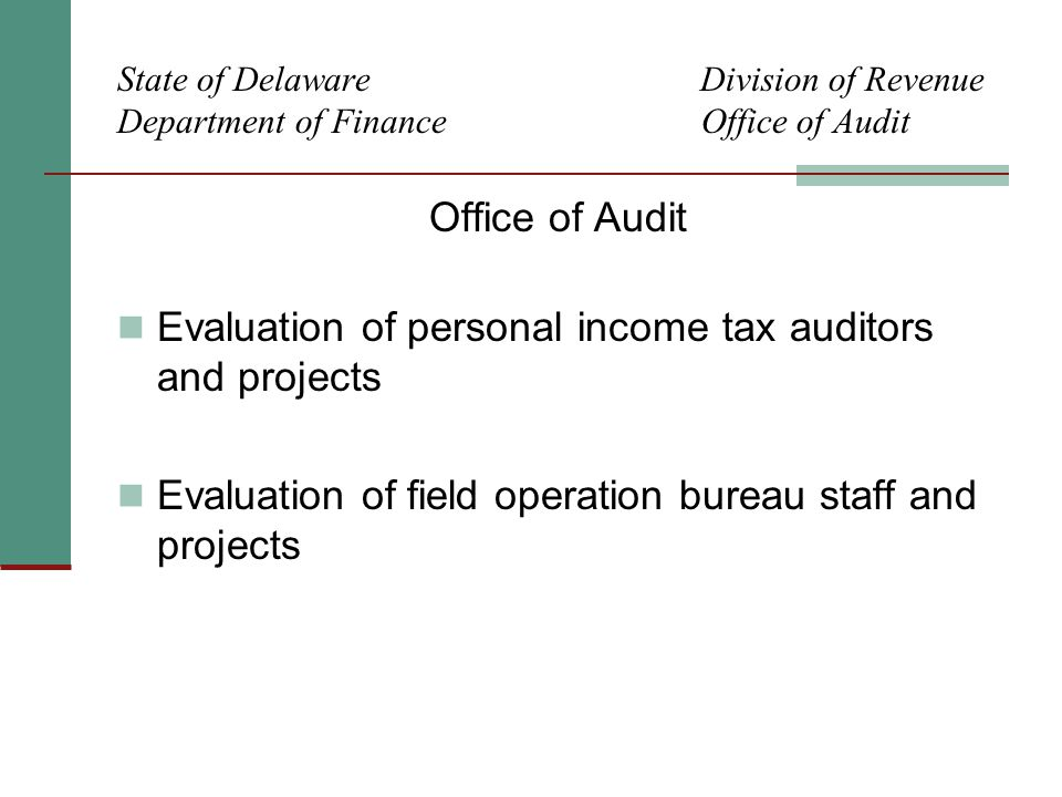 State of Delaware Division of Revenue Department of Finance Office of Audit Office of Audit Evaluation of personal income tax auditors and projects Evaluation of field operation bureau staff and projects