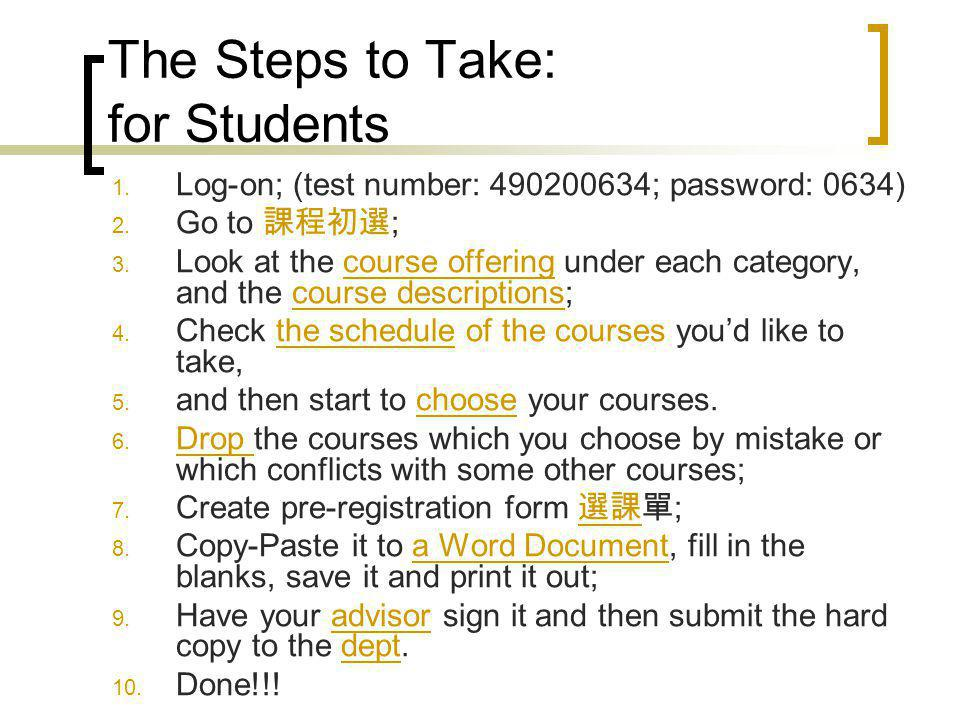 The Steps to Take: for Students 1. Log-on; (test number: 490200634; password: 0634) 2.