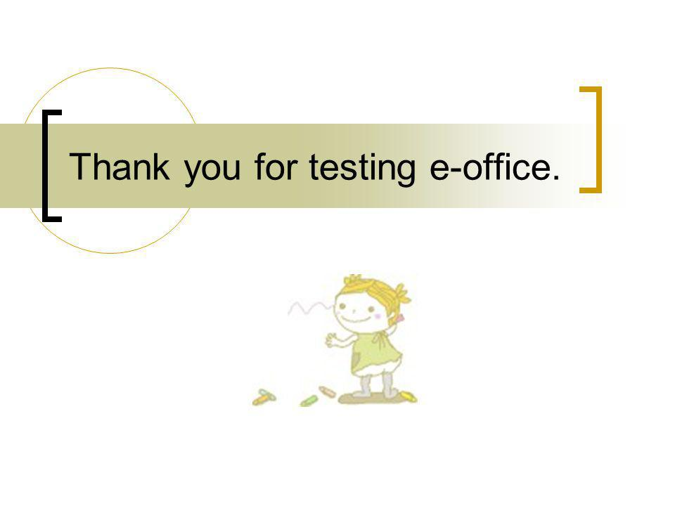 Thank you for testing e-office.