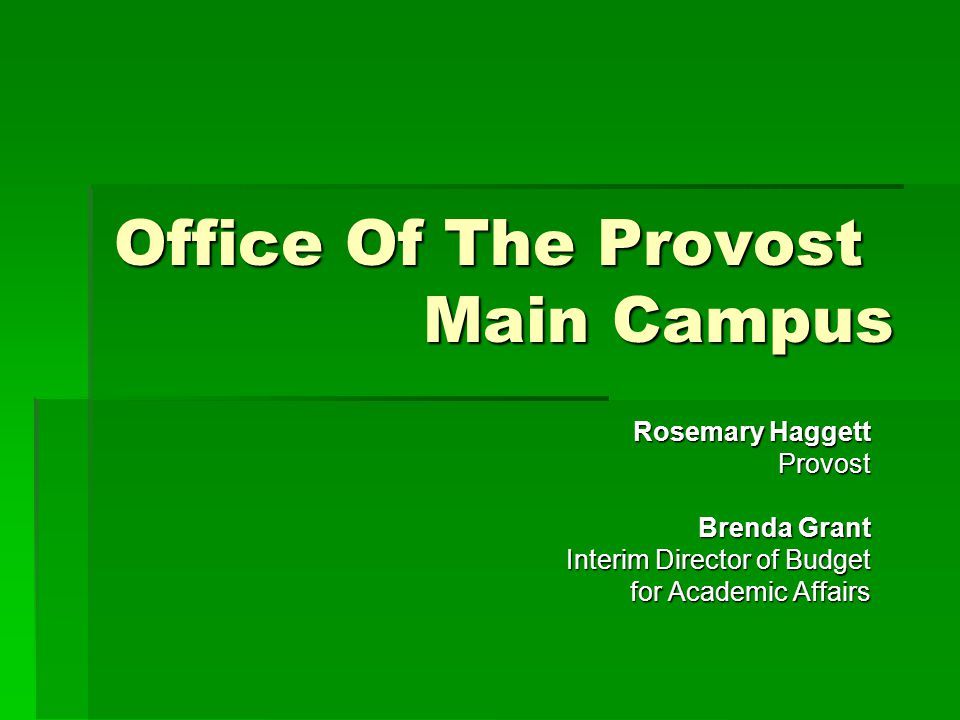 Office Of The Provost Main Campus Rosemary Haggett Provost Brenda Grant Interim Director of Budget for Academic Affairs