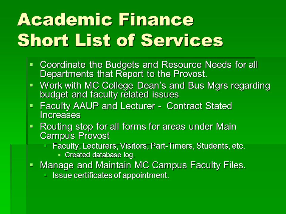 Academic Finance Short List of Services Coordinate the Budgets and Resource Needs for all Departments that Report to the Provost.