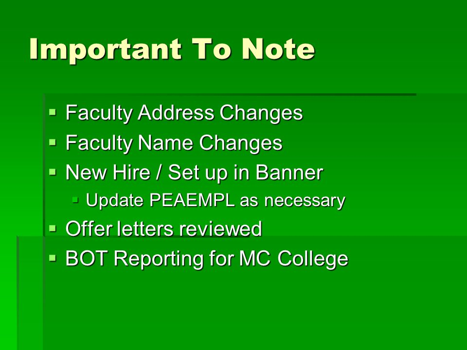 Important To Note Faculty Address Changes Faculty Address Changes Faculty Name Changes Faculty Name Changes New Hire / Set up in Banner New Hire / Set up in Banner Update PEAEMPL as necessary Update PEAEMPL as necessary Offer letters reviewed Offer letters reviewed BOT Reporting for MC College BOT Reporting for MC College