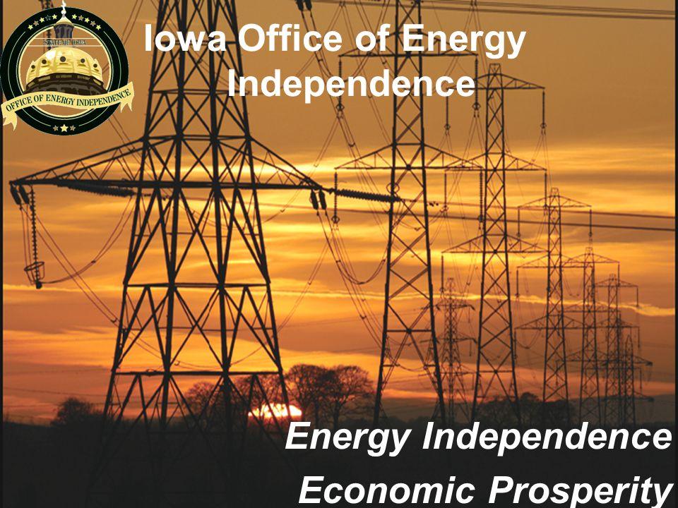 Iowa Office of Energy Independence Energy Independence Economic Prosperity