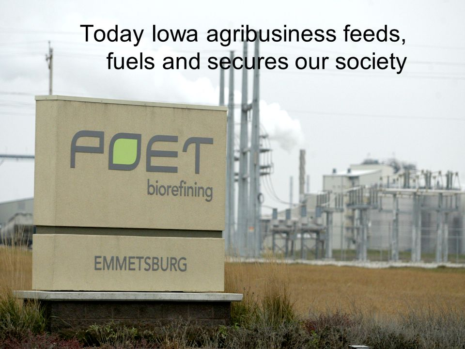 Today Iowa agribusiness feeds, fuels and secures our society