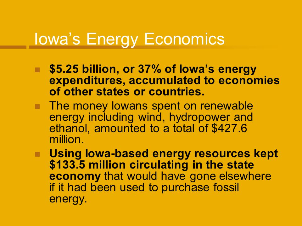 Iowas Energy Economics $5.25 billion, or 37% of Iowas energy expenditures, accumulated to economies of other states or countries.
