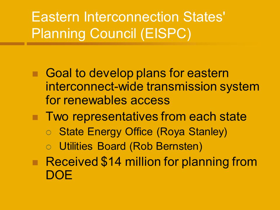 Eastern Interconnection States' Planning Council (EISPC) Goal to develop plans for eastern interconnect-wide transmission system for renewables access