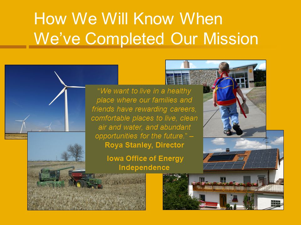 How We Will Know When Weve Completed Our Mission We want to live in a healthy place where our families and friends have rewarding careers, comfortable places to live, clean air and water, and abundant opportunities for the future.