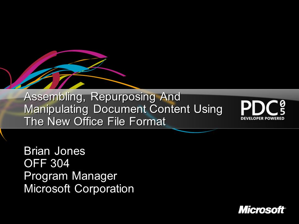 Assembling, Repurposing And Manipulating Document Content Using The New Office File Format Brian Jones OFF 304 Program Manager Microsoft Corporation