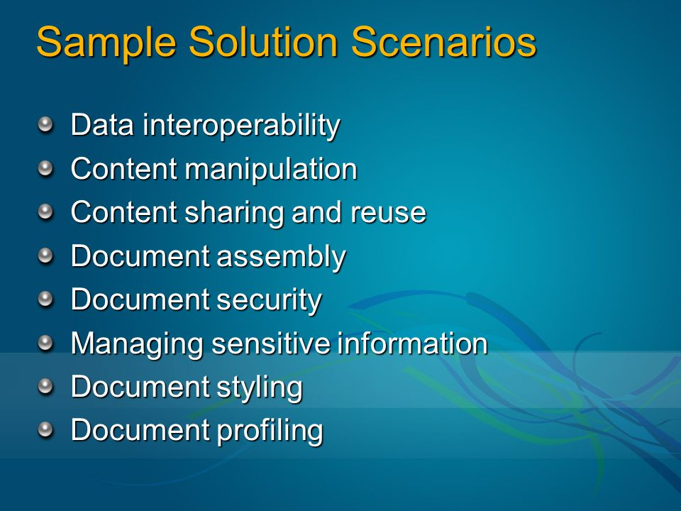Sample Solution Scenarios Data interoperability Content manipulation Content sharing and reuse Document assembly Document security Managing sensitive information Document styling Document profiling