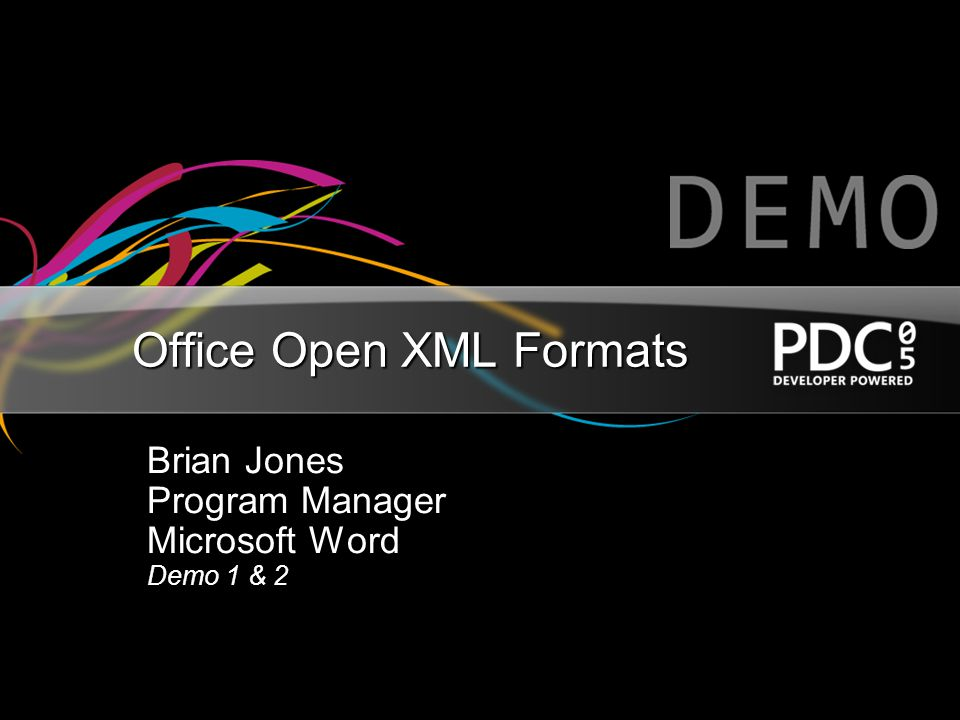 Office Open XML Formats Brian Jones Program Manager Microsoft Word Demo 1 & 2