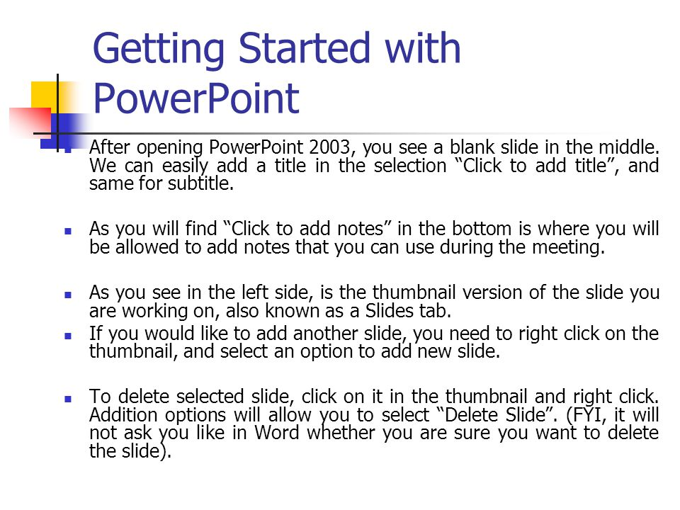 Getting Started with PowerPoint After opening PowerPoint 2003, you see a blank slide in the middle. We can easily add a title in the selection Click t