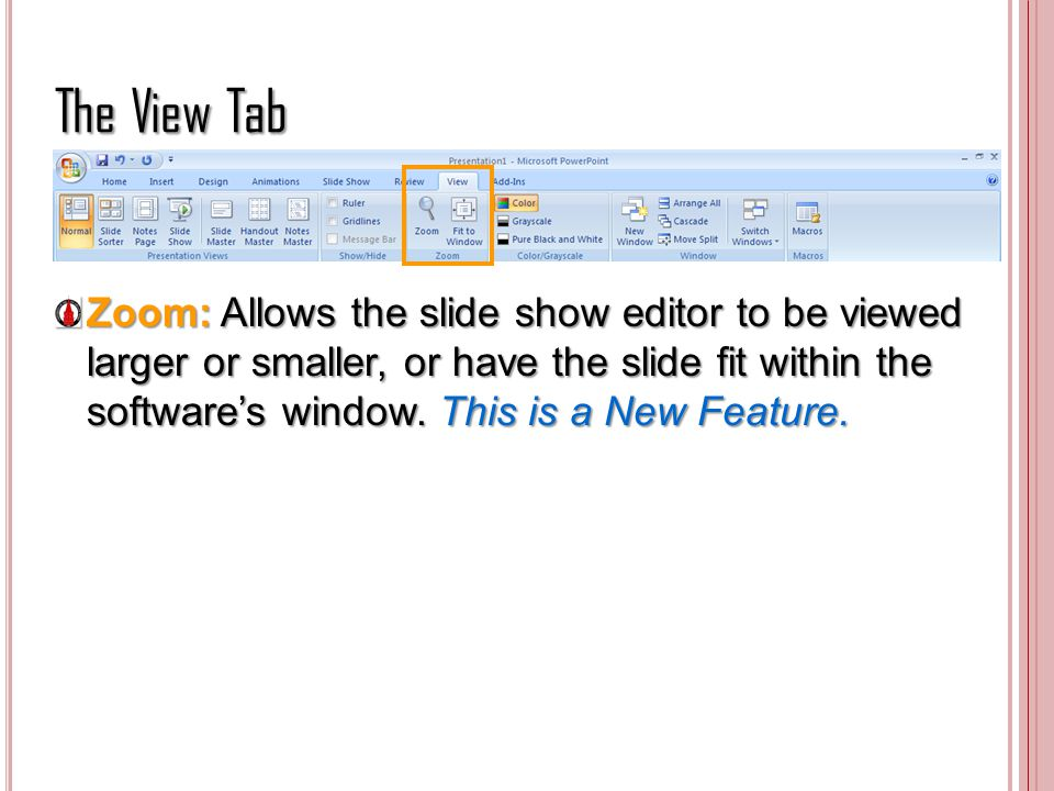 The View Tab Zoom: Allows the slide show editor to be viewed larger or smaller, or have the slide fit within the softwares window. This is a New Featu