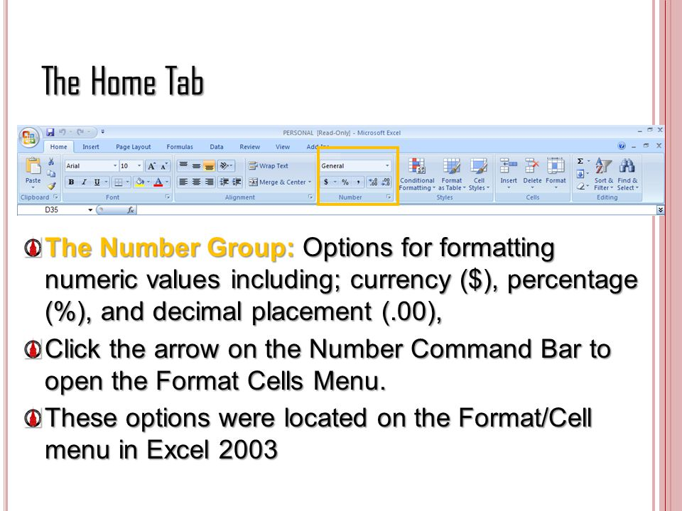 The Home Tab The Number Group: Options for formatting numeric values including; currency ($), percentage (%), and decimal placement (.00), Click the a