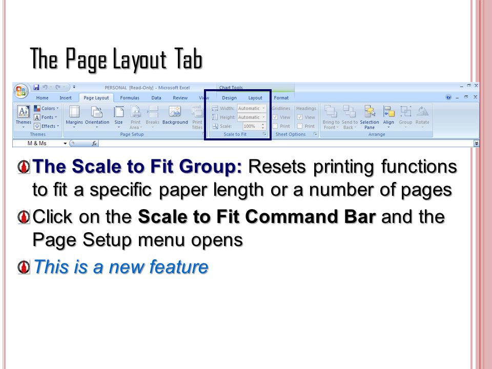 The Page Layout Tab The Scale to Fit Group: Resets printing functions to fit a specific paper length or a number of pages Click on the Scale to Fit Co