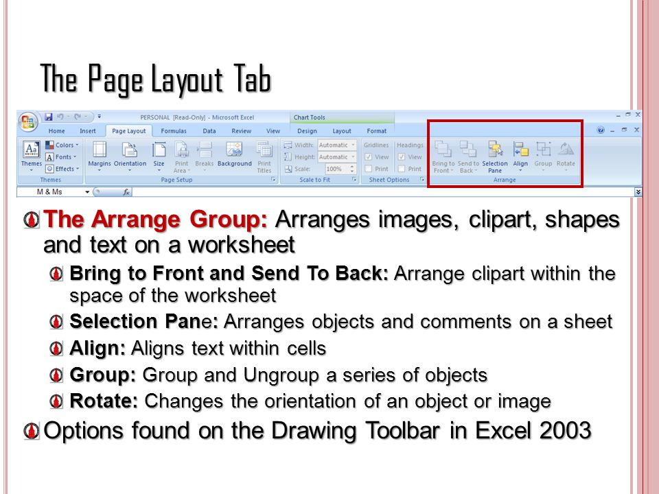 The Page Layout Tab The Arrange Group: Arranges images, clipart, shapes and text on a worksheet Bring to Front and Send To Back: Arrange clipart withi