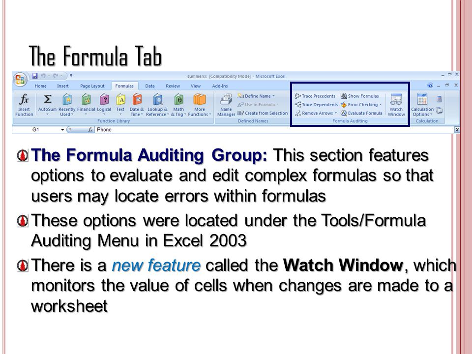 The Formula Tab The Formula Auditing Group: This section features options to evaluate and edit complex formulas so that users may locate errors within