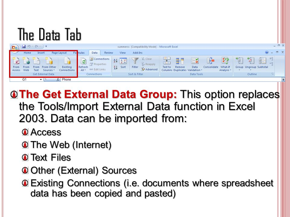The Data Tab The Get External Data Group: This option replaces the Tools/Import External Data function in Excel 2003. Data can be imported from: Acces