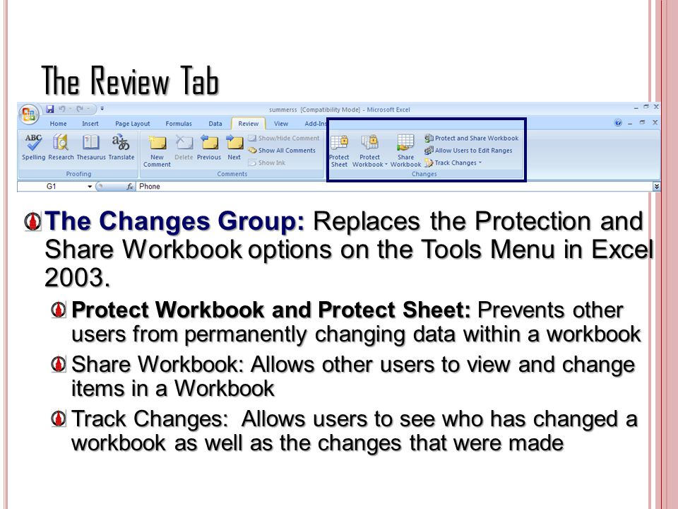 The Review Tab The Changes Group: Replaces the Protection and Share Workbook options on the Tools Menu in Excel 2003. Protect Workbook and Protect She