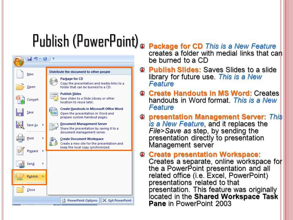 Publish (PowerPoint) Package for CD This is a New Feature creates a folder with medial links that can be burned to a CD Publish Slides: Saves Slides t
