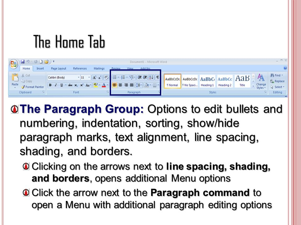 The Home Tab The Paragraph Group: Options to edit bullets and numbering, indentation, sorting, show/hide paragraph marks, text alignment, line spacing